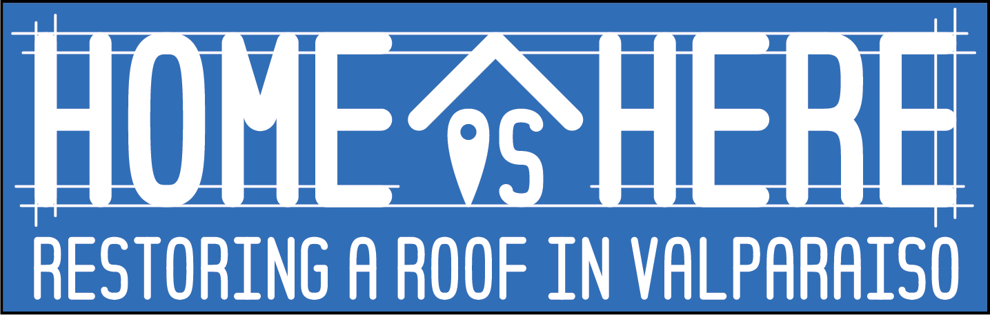 """Blueprint blue rectangle. Top row of words says """"Home is Here"""" in white in large lettering. The bottom row says """"restoring a roof in Valparaiso"""" in small white lettering."""