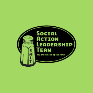 "A box of green with a black oval in the middle with big letters saying ""Social Action Leadership Team"" in 4 rows with bright green letters. Below those words is the sentence ""You are the salt of the earth"" in little green letters. To the left of the words is a salt shaker with the word SALT down the side"